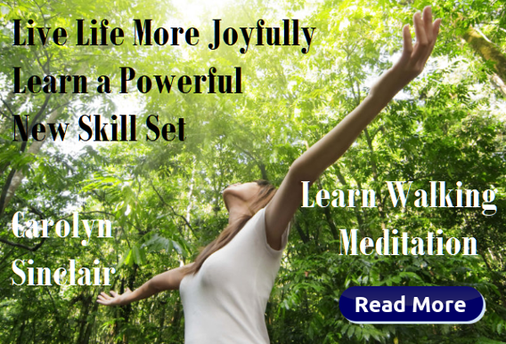 Learn Walking Meditation. Live Life More Joyfully by Carolyn Sinclair