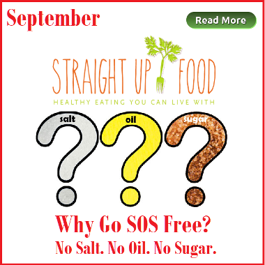Straight up Food. Why Go SOS Free? No Salt. No Oil. No Sugar.
