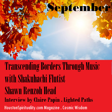 Transcending Borders Through Music with Shakuhachi Flutist Shawn Renzoh Head interview by Claire Papin