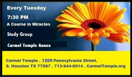 A Course in Miracles Study Group, Weekly Tuesdays at Carmel Temple. click for info