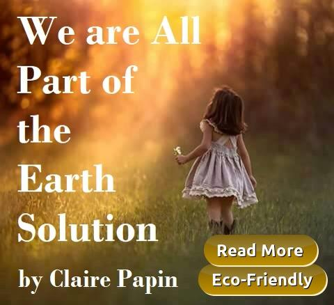 Eco-Friendly - We are All Part of the Earth Solution by Claire Papin