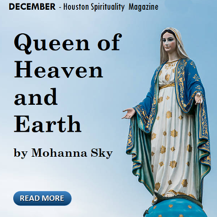 Queen of Heaven and Earth by Rev. Dorothea, Mohanna Sky, Houston Spirituality magazine