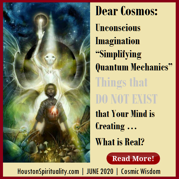 Dear Cosmos: What is Real? by David LE HSM June 2020 Cosmic Wisdom