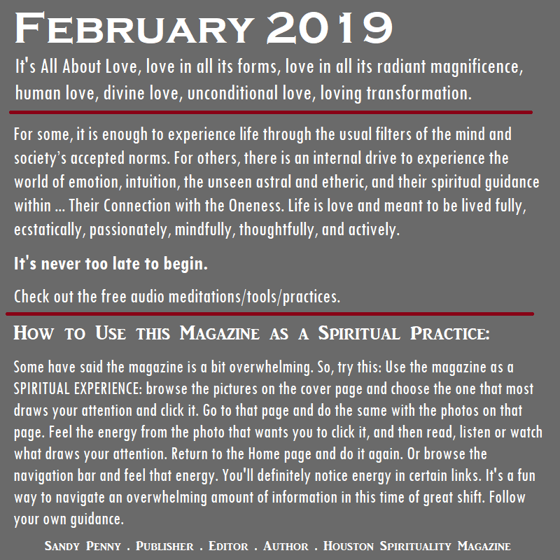 February 2019 - Love in all its radiant magnificence. The many aspects of love. Houston Spirituality Magazine