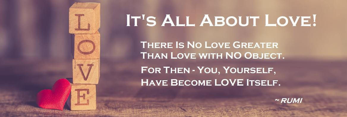 February Articles - It's All About Love - Rumi on Love Itself
