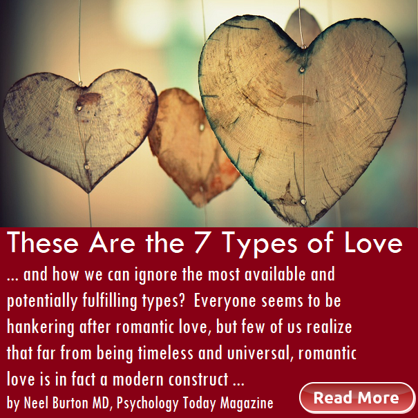 These are the 7 types of love by Neel Burton MD Psychology Today mag