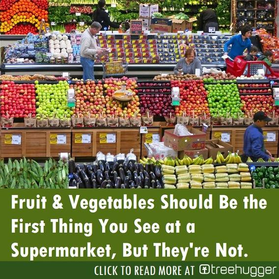 Fruits and Veggies should be the first thing in a Supermarket Treehugger
