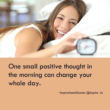 One small positive thought can change your whole day