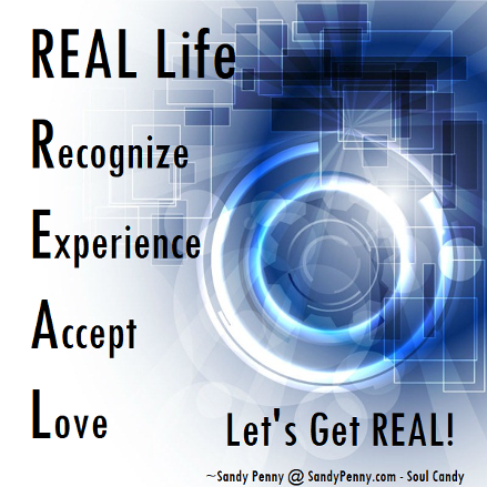 REAL Life, recognize, experience, accept, Love sandy penny soul candy