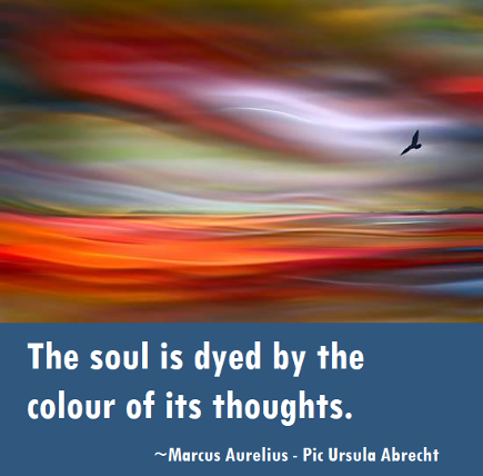 The soul is dyed by the colour of its thouhts