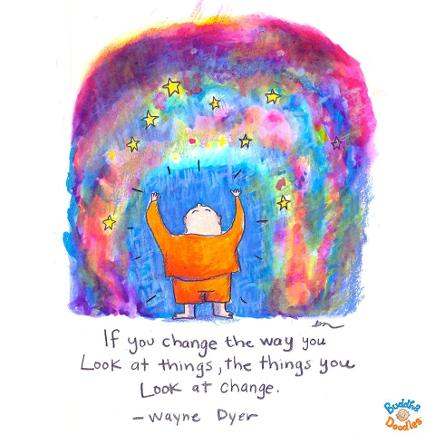 Buddha Doodles, If you change the way you look at things, the things you look at change. Wayne Dyer, Houston Spirituality Magazine, Inspiration.