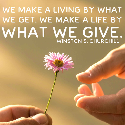 We make a life by what we give.