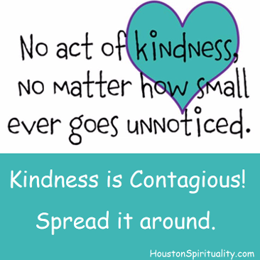No act of kindness, no matter how small ever goes unnoticed. Kindness is Contagious. spread it around.