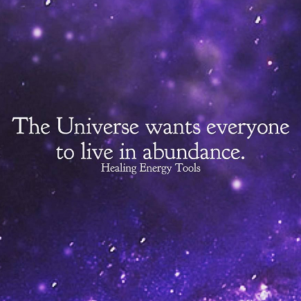 The Universe wants everyone to live in abundance. HealingEnergyTools.com meme