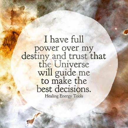 I have full power over my destiny and trust that the Universe will guide me to make the best decisions.