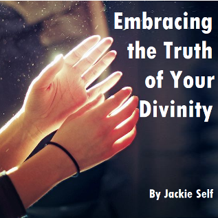 embracing the truth of your divinity by jackie self
