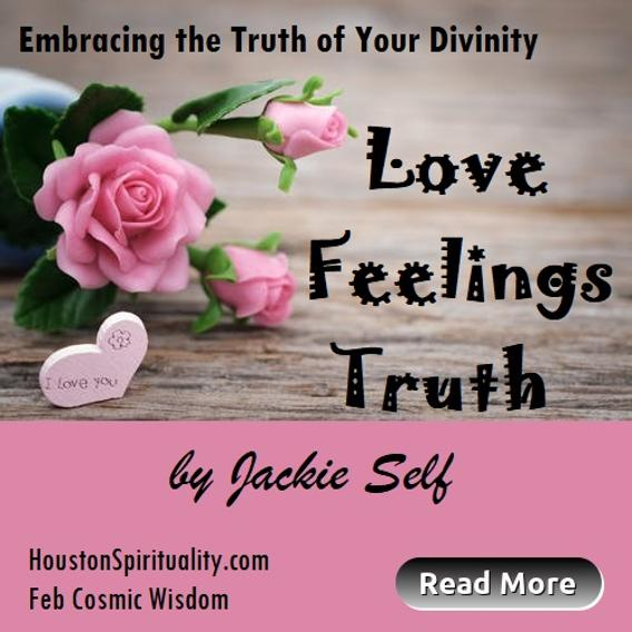Love, Feelings, Truth, Embracing the Truth of Your Divinity Cosmic Wisdom Feb. Houston Spirituality