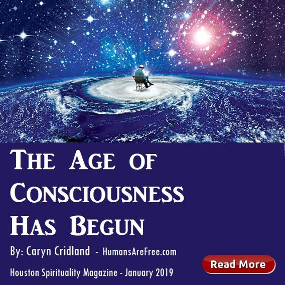 The Age of Consciousness has Begun, Humans are Free