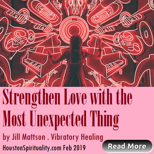 Strengthen Love with the Most Unexpected Thing, Love and Music, by Jill Mattson, Vibratory healing, cosmic wisdom, houstonspirituality.com