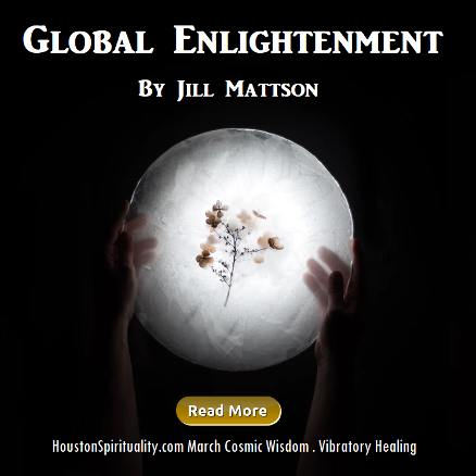 Global Enlightenment by Jill Mattson, HSM March Cosmic Wisdom, Vibratory Healing