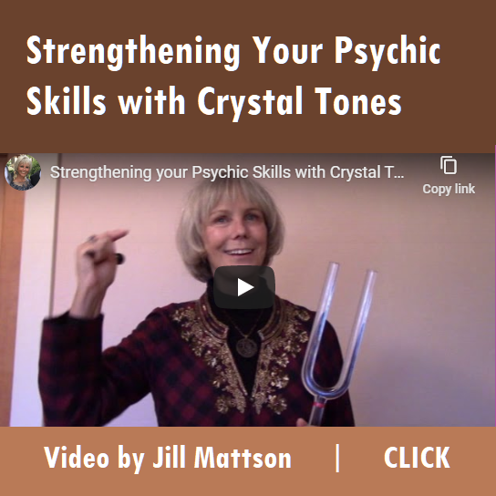 Strengthening Your Psychic Skills with Crystal Tones . video with Jill Mattson