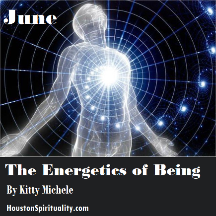 June: The Energetics of Being, Pt 1 by Kitty Michele