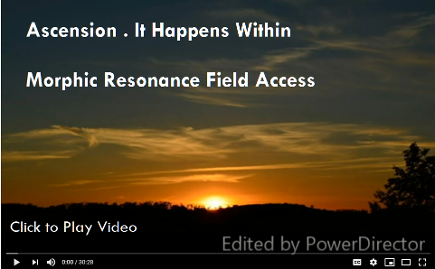 Ascension . Morphic Resonance Field . It Happens Within