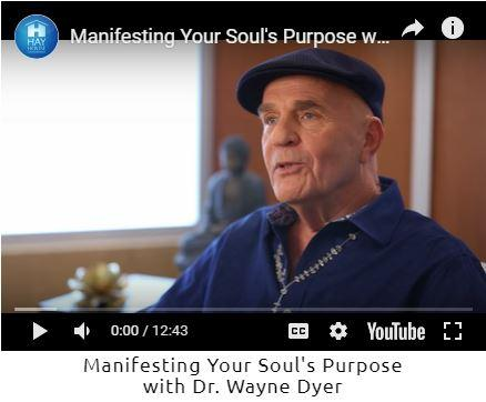 Wayne Dyer on Manifesting Your Soul's Purpose