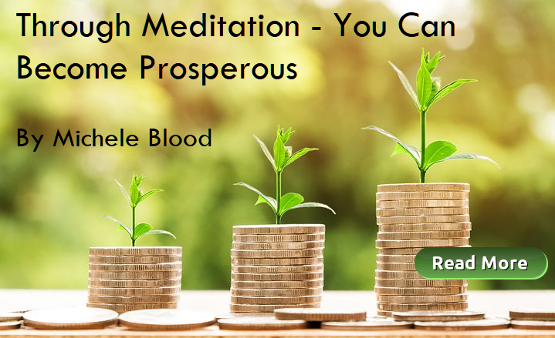 Through Meditation You Can Become Prosperous by Michele Blood