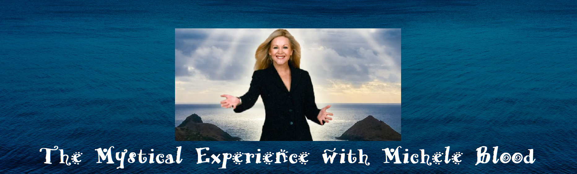 Michele Blood . The Mystical Experience . Cosmic Wisdom . HoustonSpirituality.com