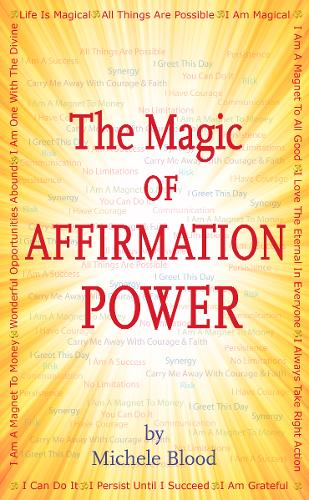 The Magic of Affirmation Power by Michele Blood