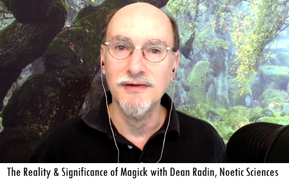 The Reality & Significance of Magick with Dean Radin, Noetic Sciences