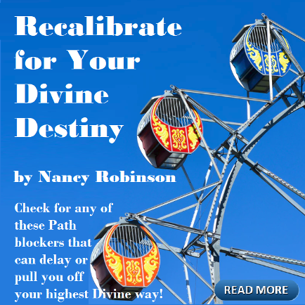 Recalibrate for Your Divine Destiny by Nancy Robinson. Vignettes from Angelic Realms. Cosmic Wisdom. HoustonSpirituality.com