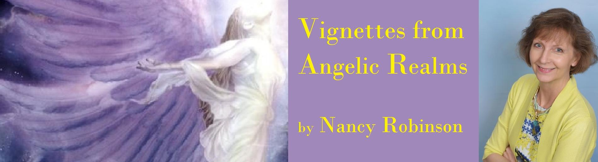 Vignettes from Angelic Realms by Nancy Robinson, Elicor Awakenings, Cosmic Wisdom - HoustonSpirituality.com