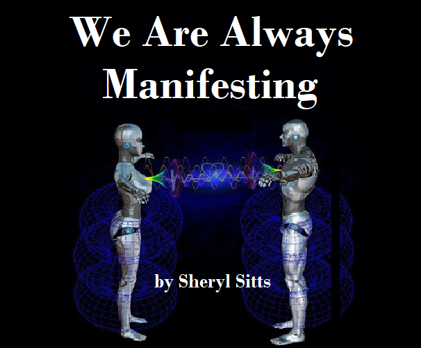 We are always manifesting.