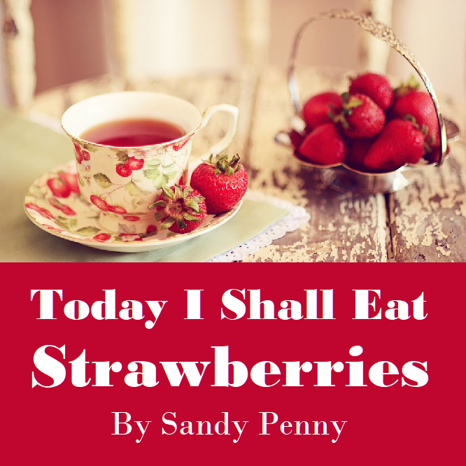 Today I shall eat strawberries by Sandy Penny