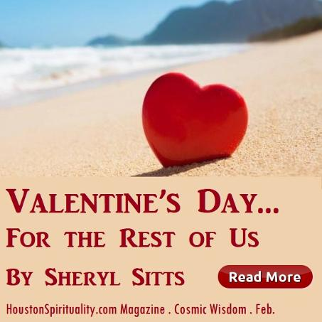 Valentine's day for the Rest of Us by Sheryl Sitts, Feb Cosmic Wisdom
