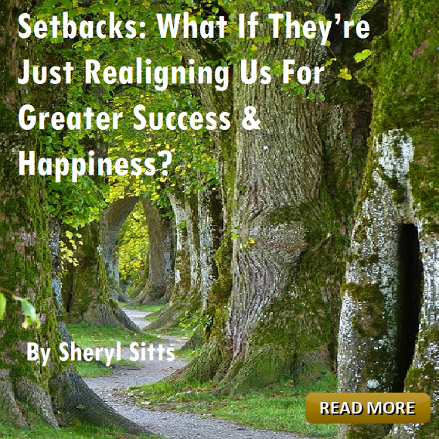 Setbacks: What if They're Just Realigning Us by Sheryl Sitts Blog post