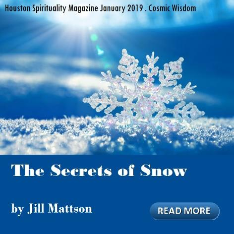 The Secrets of Snow by Jill Mattson. Houston Spirituality Magazine. Cosmic Wisdom. Sound Healing.
