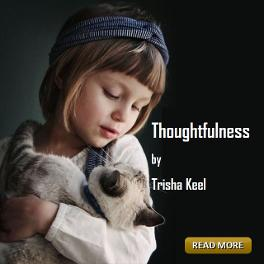 Thoughtfulness by Trisha Keel