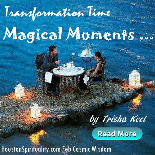 Magical Moments by Trisha Keel, Transformation Time Feb Houston Spirituality Mag