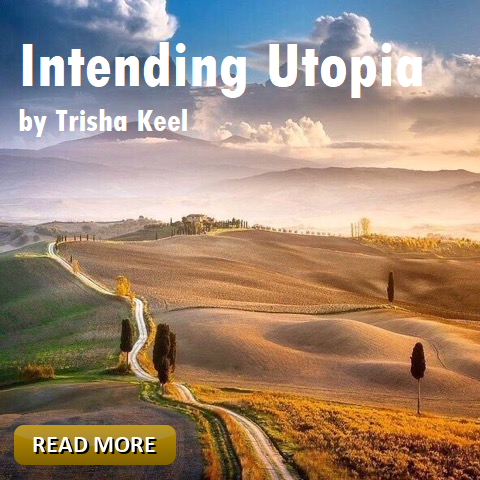 Intending Utopia by Trisha Keel. Eco-Friendly, November, Houston Spirituality Magazine