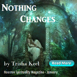 What to do When Nothing Changes, Cosmic Wisdom, Trisha Keel, Houston Spirituality Magazine