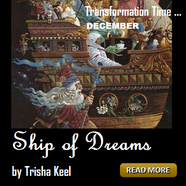 Ship of Dreams by Trisha Keel. Transformation Time, Cosmic Wisdom link to blog. Houston Spirituality Magazine December.