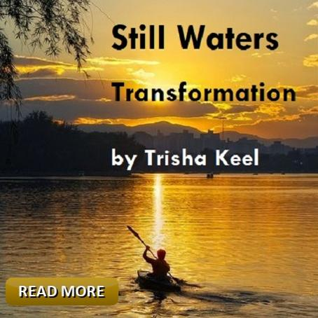 Still Waters by Trisha Keel. Transformation Time, Cosmic Wisdom, Houston Spirituality Magazine, September