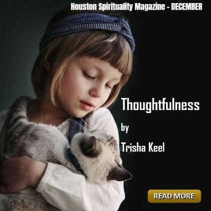 Thoughtfulness by Trisha Keel. Transformation TIme, Cosmic Wisdom, Houston Spirituality Magazine December