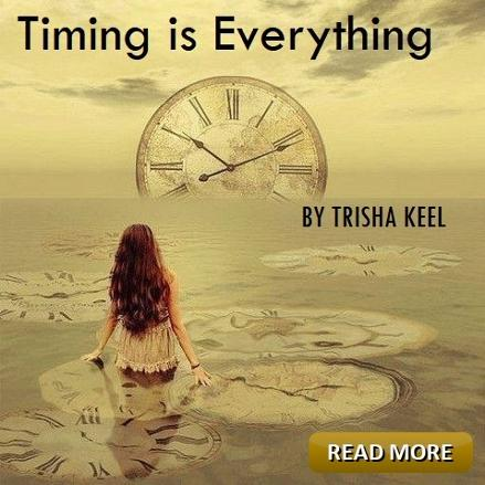 Transformation Time. Timing is Everything by Trisha Keel. Cosmic Wisdom, Houston Spirituality Magazine, November.
