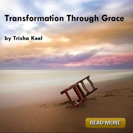 Transformation Through Grace by Trisha Keel. Transformation Time. Cosmic Wisdom. Houston Spirituality Magazine. September