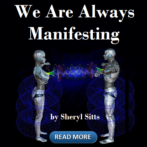We Are Always Manifesting by Sheryl Sitts