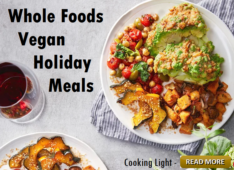 Whole Foods Vegan Holiday Meals - Cooking Light
